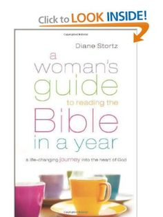 A Womans Guide to Reading the Bible in a Year: A Life-Changing Journey Into the Heart of God by Diane Stortz.