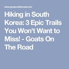 Hiking in South Korea: 3 Epic Trails You Won't Want to Miss! - Goats On The Road
