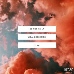 Se nos va la vida deseando otra. #NegroIrregular Quotes En Espanol, Magic Words, Instagram Quotes, Best Quotes, Love Quotes, Favorite Quotes, Funny Quotes, Inspirational Quotes, Words Quotes