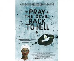 Pray the Devil Back to Hell (2008) chronicles the remarkable story of a group of Liberian women who came together in 2003 to end a bloody civil war and bring peace to their shattered country. Thousands of women, both Christian and Muslim, staged a silent protest outside of the presidential palace, demanding a resolution to the war. . .  compelling testimony of how grassroots activism can alter the history of nations.