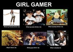 What people thinks Girl Gamer do.