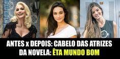 Carolina Sales O Blog: Antes e Depois: Cabelo das atrizes da novela - Êta Mundo Bom