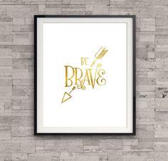 Be Brave Print Gold Foil Print Arrow Print by TheDigitalStudio China Map, Arrow Print, Foil Art, Gold Foil Print, Poster Prints, Art Prints, Posters, Gift Quotes, Map Art