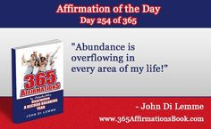 """Enjoy Today's Affirmation of the Day for September 11, 2017...Day *254* of the Year..""""Abundance is Overflowing in Every Area of My Life!"""" Say it Out Loud NOW!"""