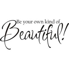 You are all so amazing. Just remember: be your own kind of #BEAUTIFUL.