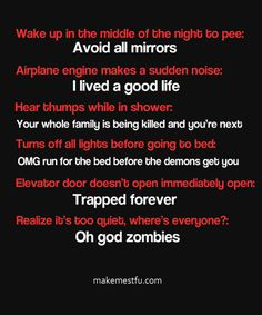 haha, so true. Exp. The first one!!  I'm terrified of walking past a mirror at night...