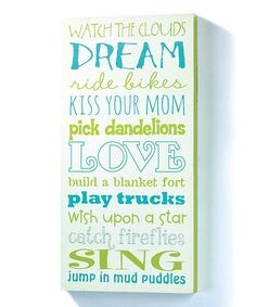 watch the clouds  DREAM  ride bikes KISS YOUR MOM  pick dandelions  LOVE build a blanket fort  play with trucks  wish upon a star  catch fireflies  SING  jump in mudpuddles!  Boy Dreams Wall Sign by Jozie B #zulily #zulilyfinds