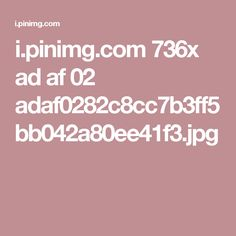 i.pinimg.com 736x ad af 02 adaf0282c8cc7b3ff5bb042a80ee41f3.jpg