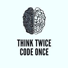 Think Twice Code Once #developer #coder#coding #programmer #programming #javascript #java #html #css #angularjs #mongodb #reactjs #nodejs #bootstrap #jquery #softwareengineer