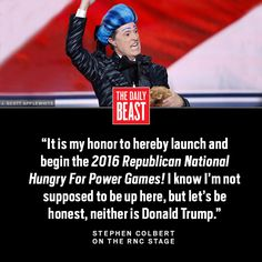 I know I'm not supposed to be up here, but let's be honest, neither is Donald Trump. Stephen Colbert