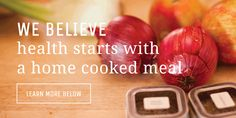 We believe health starts with a home cooked meal - Cook Smarts