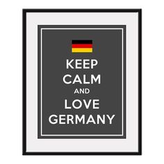Keep Calm and LOVE GERMANY  11x14 German Flag by AustinCreations, $12.95