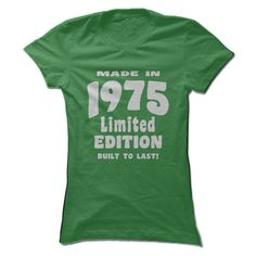 MADE IN 1975 LIMITED EDITION BUILT TO LAST T-SHIRT. SHOWN IN GREEN. AVAILABLE IN OTHER COLORS AND MEN'S TEES TOO. www.sunfrogshirts.com/Birth-Years/Made-in-1975-Limited-Edition-Built-To-Last-Green-ye0h-Ladies.html?3298 $19