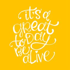 """""""it's a great day to be alive"""" lyrics by travis tritt. lettering by laura weatherston."""