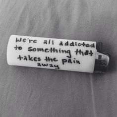 were-all-addicted-to-something-that-takes-the-pain-away