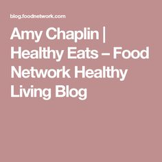 Amy Chaplin | Healthy Eats – Food Network Healthy Living Blog
