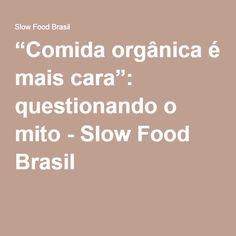 """""""Comida orgânica é mais cara"""": questionando o mito - Slow Food Brasil"""