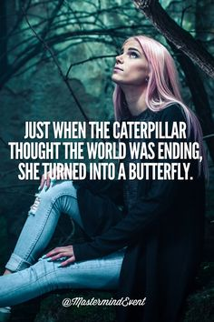 """Just when the caterpillar thought the world was ending, he turned into a #butterfly."" —Proverb MastermindEvent.com #quote #motivation"