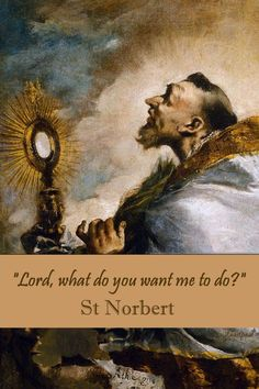 "REFLECTION – ""Lord, what do you want me to do?"" ……St Norbert.........#mypic"