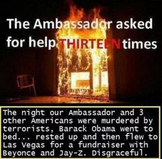 """The Ambassador asked for help thirteen times.... all you fucking libtard Barry lovers, Hollywood hypocrite phonies who vigorously campaigned and voted for your """"Messiah"""" and put that cowardly treasonous communist shitbag fuck in office back in 2008 must be sooooooo proud......the blood of real American patriots is on your hands as well"""
