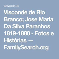 Visconde de Rio Branco; Jose Maria Da Silva Paranhos 1819-1880 - Fotos e Histórias — FamilySearch.org