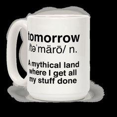 Tomorrow Definition Coffee Mugs Definitions, Coffee Mugs, Art Prints, Narnia, Design, Lazy, Couch, Sharpie Mugs, Search