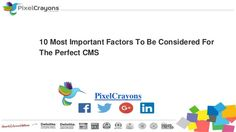 Important points considered for perfect #cms #cmsdevelopment #webdevelopment #pixelcrayons For miore information please visit : http://www.slideshare.net/PixelCrayons/10-most-important-factors-to-be-considered-for-the-perfect-cms