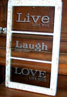 Old window Live Laugh Love by gillybean Old Window Art, Old Window Crafts, Old Window Panes, Old Window Projects, Window Ideas, Window Frames, Crafty Projects, Vinyl Projects, Diy Projects To Try