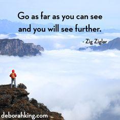 "Inspirational Quote: ""Go as far as you can see and you will see futher."" - Zig Ziglar. Hugs, Deborah #EnergyHealing #Wisdom #Qotd"