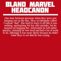 """"""" One time between missions when they were just hanging out on the Bus, Skye accidentally called Coulson """"dad"""". She tried to wave it off like it was nothing, apologising for her silly mistake, but he..."""