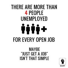 """There are more than 4 people unemployed for every open job.    Maybe """"just get a job"""" isn't that simple. #Occupy"""