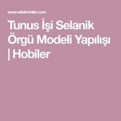 Tunus İşi Selanik Örgü Modeli Yapılışı | Hobiler
