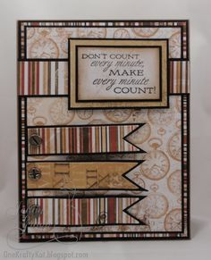 handmade card ... sentiment: Make every second count ... lovely print papers for banners and layers ... masculine browns ...