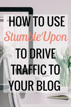 How to Drive Traffic to Your Blog With StumbleUpon | Blogging and Business | Social Media - Very Erin Blog