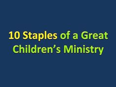 10 Staples of a Great Children's Ministry ~ RELEVANT CHILDREN'S MINISTRY