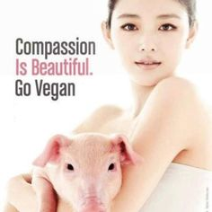 Compassion is Beautiful.  Go Vegan.  #friendsnotfood