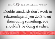 Double standards don't work in relationships. If you don't want them doing something, you shouldn't be doing it either.