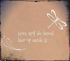 Afrikaanse Inspirerende Gedagtes Wyshede: Lewe asof die hemel hier op aarde is Proverbs Quotes, Bible Quotes, Me Quotes, Cool Words, Wise Words, Afrikaanse Quotes, Beautiful Prayers, Inspirational Quotes, Motivational Quotes