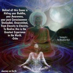 Behind all this Scene is Hiding your Buddha, your Awareness, your pure…