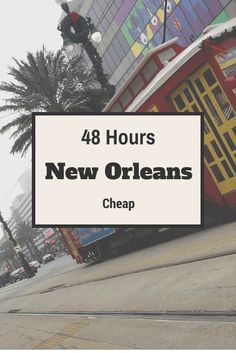 New Orleans in 48 hours for cheap.