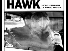 Isobell Campbell & Mark Lanagan, Come Undone, from the album Hawk