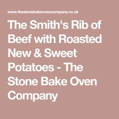 The Smith's Rib of Beef with Roasted New & Sweet Potatoes - The Stone Bake Oven Company