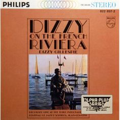 """""""Dizzy on the French Riviera""""...Dizzy Gillespie Classic.  Thank you to the Jazz Record Center for introducing us to this great music!"""