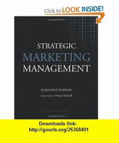 Strategic Marketing Management, 6th Edition (9781936572007) Alexander Chernev, Philip Kotler , ISBN-10: 1936572001 , ISBN-13: 978-1936572007 , , tutorials , pdf , ebook , torrent , downloads , rapidshare , filesonic , hotfile , megaupload , fileserve