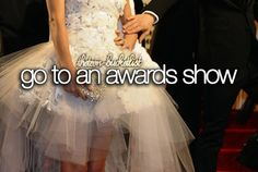go to an awards show --like the grammys!      Go to an awards show.