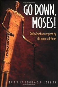 Go Down, Moses!: Daily Devotions Inspired by Old Negro Spirituals by Leonidas A. Johnson. $9.03. Publisher: Judson Press (August 31, 1999). 417 pages