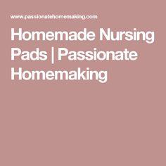 Homemade Nursing Pads | Passionate Homemaking
