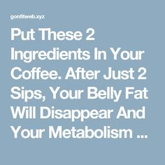 Put These 2 Ingredients In Your Coffee. After Just 2 Sips, Your Belly Fat Will Disappear And Your Metabolism Will Be Faster Than Ever! | Read and Fit Yourself
