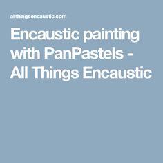 Encaustic painting with PanPastels - All Things Encaustic