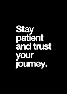 I need to read this over and over. Have faith in your journey. The best is yet to come.